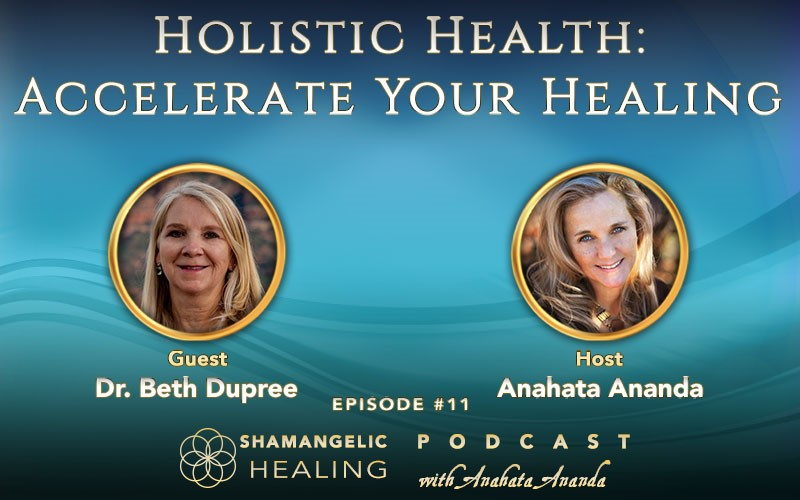 Ep 11 Holistic Health, Accelerate Your Healing with Dr. Beth DuPree