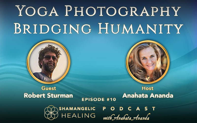 Ep 10 Yoga Photography Bridging Humanity with Robert Sturman