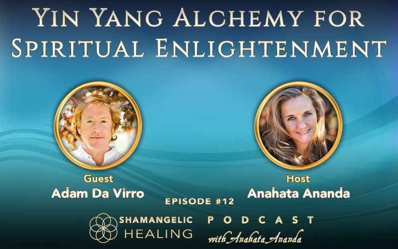 Ep 12 Yin Yang Alchemy for Spiritual Enlightenment with Adam DaVirro